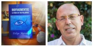 FELIPE MORALES AUTOR DE Biofragmentos La vida en 700 palabras.